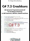C# 7.3 Crashkurs: Die Syntax der Programmiersprache C# für die Softwareentwicklung in .NET Framework, .NET Core und Xamarin (C# Crashkurs)
