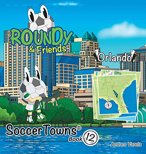 Roundy and Friends - Orlando: Soccertowns Book 12 (Soccertowns Series) por Andres Varela