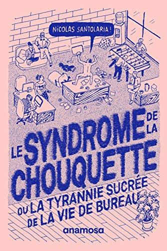 Le syndrome de la chouquette - Ou la tyrannie sucrée de la vie de bureau par Nicolas Santolaria