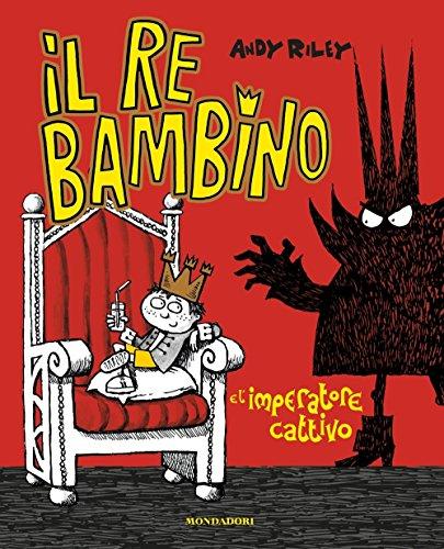Il re bambino e l'imperatore cattivo. Ediz. illustrata