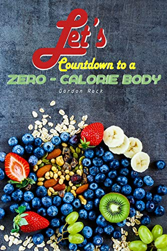 Let\'s Countdown to a Zero-Calorie Body: 30 Recipes that Contains Absolutely Zero Calories (English Edition)