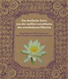 Lotos-Sutra - Das dreifache Sutra von der Lotosblume des wunderbaren Dharma: Neu aus dem Koreanischen, dem Chinesischen und dem Sanskrit ins Deutsche ... von Tenzin Tharchin und Elisabeth Lindmayer -