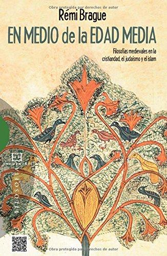 En medio de la Edad Media: Filosofías medievales en la cristiandad, el judaismo y el islam (Ensayo)
