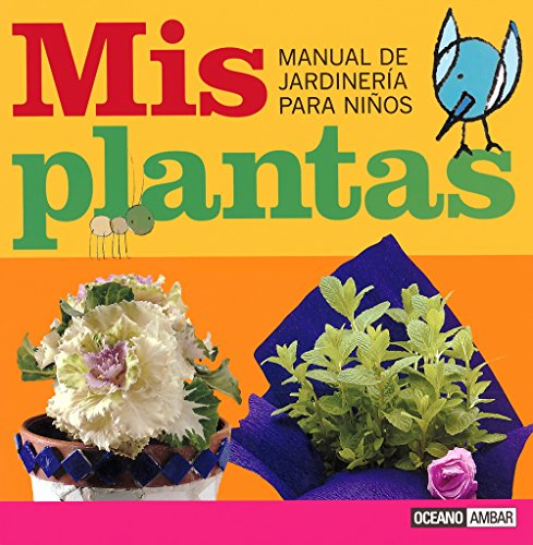 Mis plantas: Un práctico libro para aprender las primeras nociones de jardinería (Manuales junior) por Cristina Reche Caelles