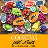 Cooking with Fruits: 50 Delicious Fruit Recipes (English Edition)