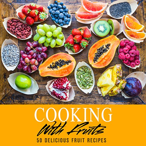 Cooking with Fruits: 50 Delicious Fruit Recipes (2nd Edition) (English Edition)