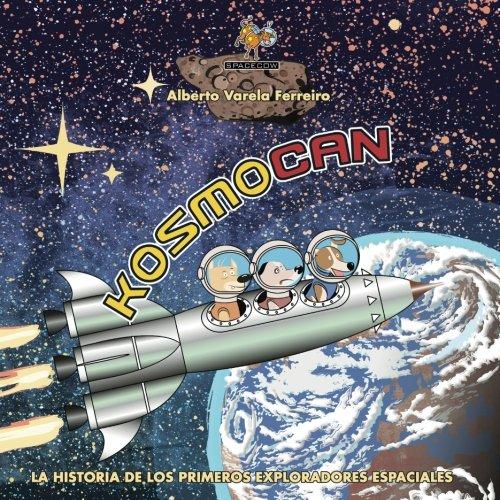 Kosmocan: La historia de los primeros exploradores espaciales: Volume 1 (SpaceCow)