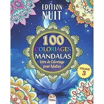 Coloriage Mandalas - Edition Nuit: Livre de Coloriage pour Adultes - 100 Mandalas à COLORIER - Volume 3