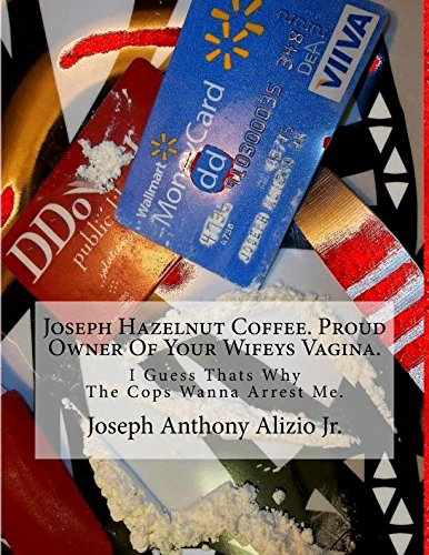 Joseph Hazelnut Coffee. Proud Owner Of Your Wifeys Vagina.: I Guess Thats Why The Cops Wanna Arrest Me. (Cocaine. 1967., Band 10)