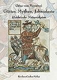 Götter, Mythen, Jahresfeste - Heidnische Naturreligion