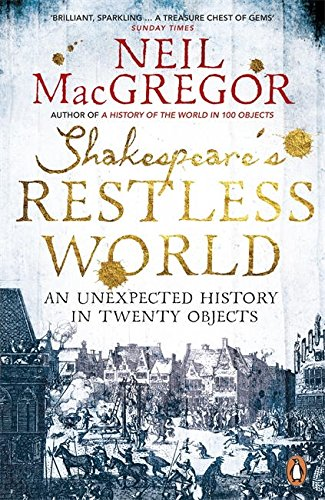Shakespeare's Restless World: An Unexpected History in Twenty Objects por Dr Neil MacGregor
