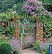 Landhaus- und Bauerngärten: Gestalten Pflanzen Pflegen