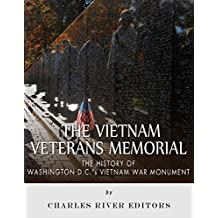 The Vietnam Veterans Memorial: The History of Washington D.C.'s Vietnam War Monument (English Edition)