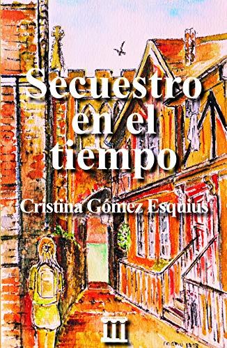Secuestro en el tiempo eBook: Cristina Gómez Esquius: Amazon.es ...