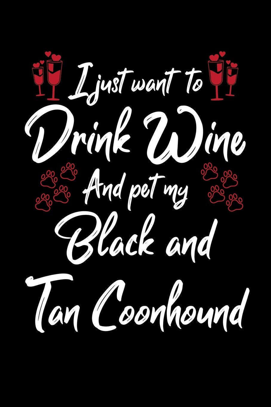 I Just Want To Drink Wine And Pet My Black And Tan Coonhound: 6×9 inch, Wine Review Journal, 110 Pages
