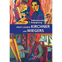 Expressionistische Begegnung: Ernst Ludwig Kirchner - Jan Wiegers