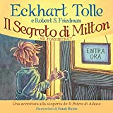 Il segreto di Milton. Una avventura alla scoperta del «Potere di adesso»