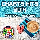 Charts Hits 2014 - Football Summer! (incl. We are one, Dare La La La & Love Runs Out)