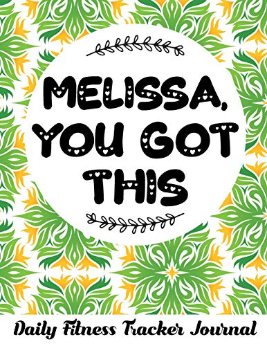 MELISSA, YOU GOT THIS Daily Fitness Tracker Journal: 52 week fitness tracker journal keep organized and on track to smash your goals get your dream body Control-fit-jeans
