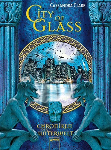City of Glass (Chroniken der Unterwelt, Band 3) von [Clare, Cassandra]