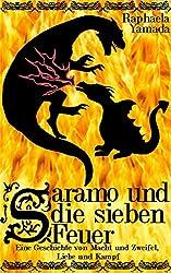 Saramo und die sieben Feuer: Eine Geschichte von Macht und Zweifel, Liebe und Kampf