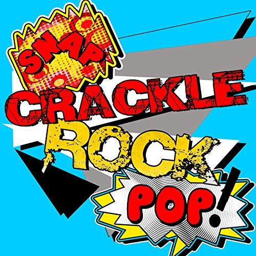 Snap Crackle Pop Rock [Explicit] -