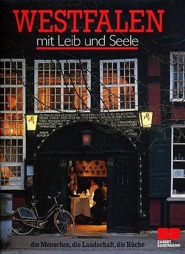 Westfalen mit Leib und Seele - Die Menschen . Die Landschaft . Die Küche [3. illustrierte Auflage]...
