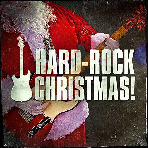 Hard-Rock Christmas! (Heavy Metal Rock Versions of Christmas Songs)