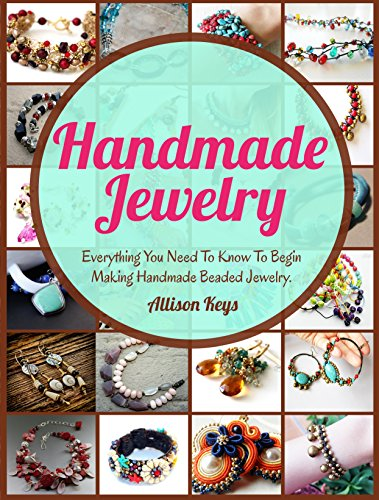 Handmade Jewelry: Step-By-Step Guide to Making Beautiful Beaded Jewelry (English Edition)