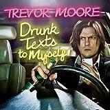 Songtexte von Trevor Moore - Drunk Texts to Myself