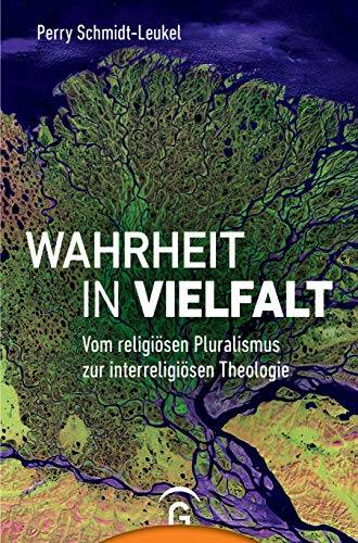 Wahrheit in Vielfalt: Vom religiösen Pluralismus zur interreligiösen Theologie