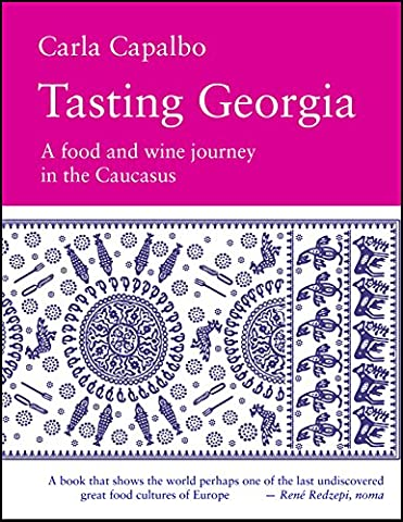 Tasting Georgia: A Food and Wine Journey in the Caucasus