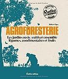 Agroforesterie: Les jardins oasis: cultiver ensemble légumes, condimentaires et fruits
