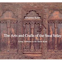 The Arts and Crafts of the Swat Valley. : Living Traditions in the Hindu Kush