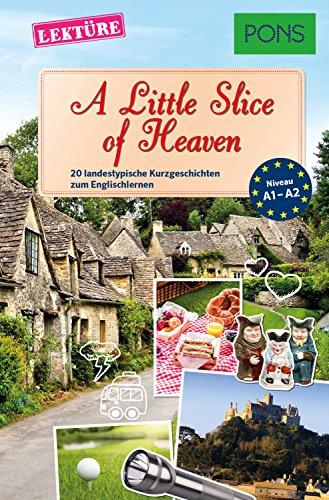 PONS Kurzgeschichten: A Little Slice of Heaven: 20 landestypische Kurzgeschichten zum Englischlernen (A1-A2) (PONS Landestypische Kurzgeschichten 9)