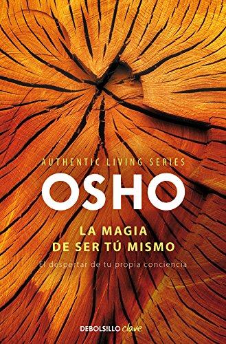 La magia de ser tú mismo (Authentic Living Series): El despertar de tu propia conciencia (CLAVE) por Osho