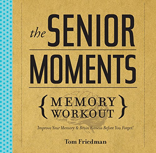 The Senior Moments Memory Workout: Improve Your Memory & Brain Fitness Before You Forget! por Tom Friedman