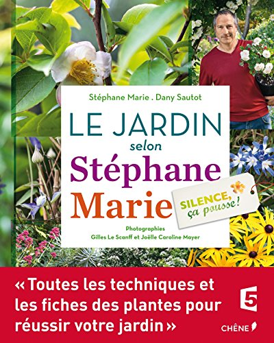Silence, ça pousse ! : Le jardin selon Stéphane Marie