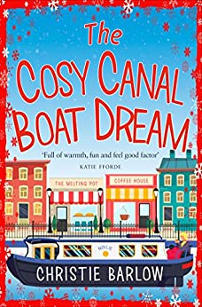 The Cosy Canal Boat Dream: A funny, feel-good romantic comedy you won't be able to put down! by [Barlow, Christie]