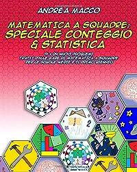 Matematica a Squadre: Speciale  Conteggio & Statistica: 91 + 24 Nuovi Problemi  Tratti dalle Gare di Matematica A Squadre  per le Scuole Medie e il Primo Biennio