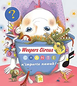 """Afficher """"Weepers Circus chante n'importe nawak !"""""""