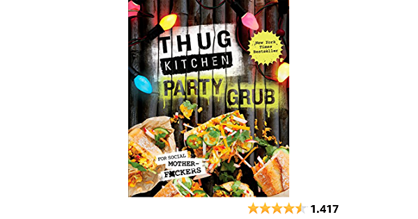 Thug Kitchen Party Grub For Social Motherf Ckers Thug Kitchen Cookbooks Amazon De Thug Kitchen Fremdsprachige Bucher