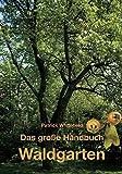 Das große Handbuch Waldgarten: Permakultur, biologischer Obst-, Gemüse- und Kräuteranbau auf mehreren Ebenen - Patrick Whitefield