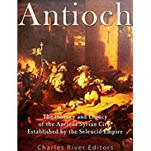 Antioch: The History and Legacy of the Ancient Syrian City Established by the Seleucid Empire (English Edition)