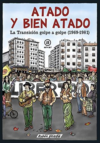 ATADO Y BIEN ATADO La transición golpe a golpe (1969-1981) editado por Akal