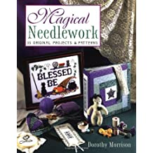 Magical Needlework: 35 Original Projects and Patterns