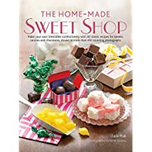 The Home-Made Sweet Shop: Make Your Own Irresistible Sweet Confections with 90 Classic Recipes for Sweets, Candies and Chocolates by Claire Ptak (2010) Hardcover