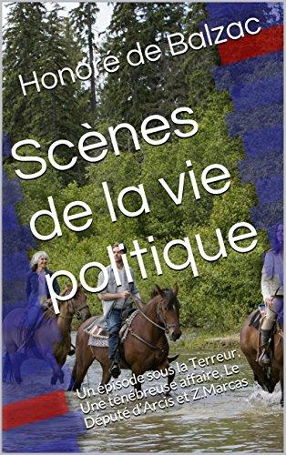 Il télécharge un ebook Scènes de la vie politique: Un épisode sous la Terreur, Une ténébreuse affaire, Le Député d'Arcis et Z.Marcas ePub