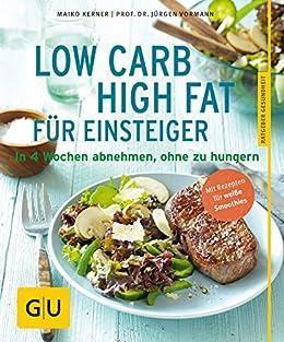 Low Carb High Fat für Einsteiger: In 4 Wochen abnehmen, ohne zu hungern (GU Ratgeber Gesundheit) von [Vormann, Prof. Dr. Jürgen, Kerner, Maiko]