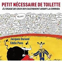 Petit nécessaire de toilette : A l'usage de ceux qui s'astiquent avant la corrida